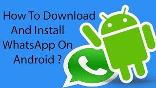 How To Download and Install WhatsApp On Android Phone -2016 ?