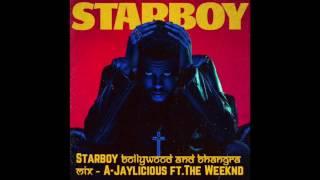Starboy - Bollywood & Bhangra Mix ( DJ Arjun Singh ft. The Weeknd )