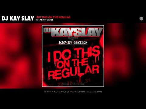 DJ Kay Slay - I Do This On The Regular Ft. Kevin Gates [Audio]