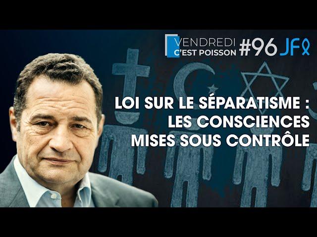 Loi sur le séparatisme : les consciences mises sous contrôle | VCP 96