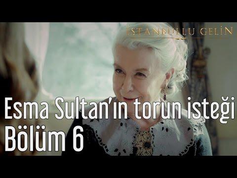 İstanbullu Gelin 6. Bölüm - Esma Sultan'ın Torun İsteği