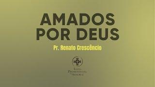 Palavra Viva |Amados por Deus |Pr. Renato Crescêncio