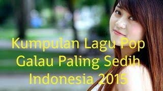 Video Kumpulan Lagu Pop Galau Paling Sedih Indonesia 2015 | Galau Nonstop Full Album 2015 download MP3, 3GP, MP4, WEBM, AVI, FLV Juli 2018