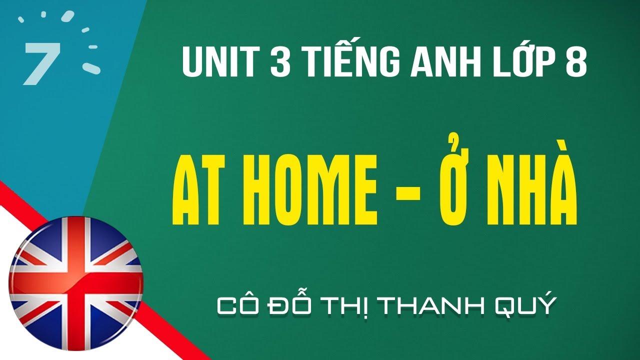 Unit 3 Tiếng Anh lớp 8: At home – Ở nhà |HỌC247