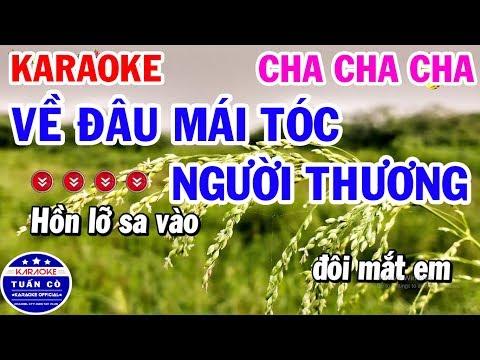 Karaoke Nhạc Sống Cha Cha Cha | Về Đâu Mái Tóc Người Thương Tone Nam