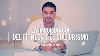 LA IMPORTANCIA DEL FITNESS Y EL CULTURISMO EN LA SALUD | Dr. Antonio Hernández
