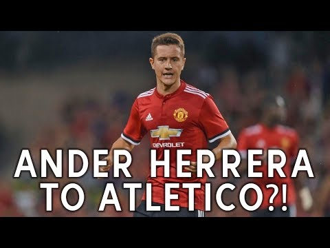 Ander Herrera To Join Atletico Madrid? | Manchester United Transfer News