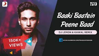 Baaki Baatein Peene Baad Remix | ‪DJ Lemon‬ ‪& DJ Kawal‬ | Prashant Designs Visual Edit
