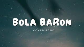Bola Baron | aparajita tumi | cover | Lyrical | Anjan ghosh roy 2019