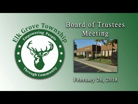 February 26, 2018 SPECIAL MEETING Board of Trustees Meeting - Elk Grove Township