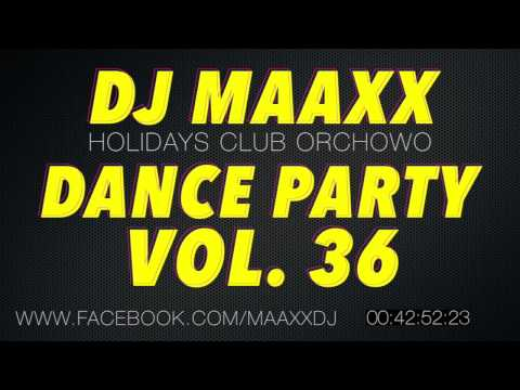 DJ Maaxx (Holidays Club, Orchowo) - Dance Party Vol. 36 // FREE DOWNLOAD + TRACKLISTA