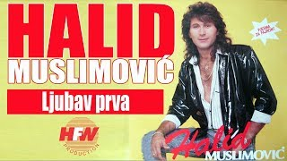 Halid Muslimovic - Ljubav prva - (Audio 1988) HD
