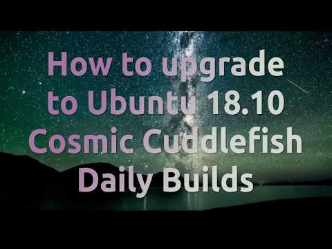 How to upgrade to Ubuntu 18.10 Cosmic Cuttlefish Daily Builds