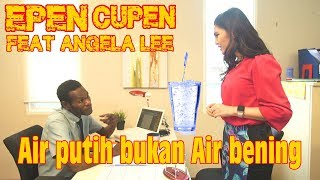 Epen Cupen Feat. Angela Lee : Air Putih Bukan Air Bening