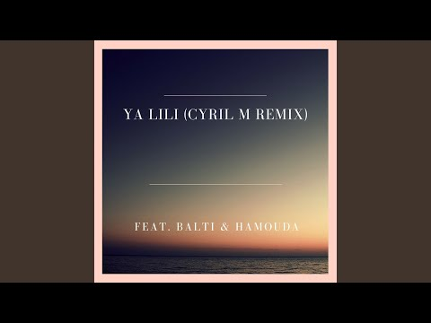 Ya Lili (Cyril M Remix) (feat. Balti & Hamouda)