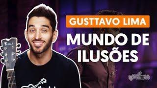 Como tocar no violão: MUNDO DE ILUSÕES - Gusttavo Lima (versão completa)