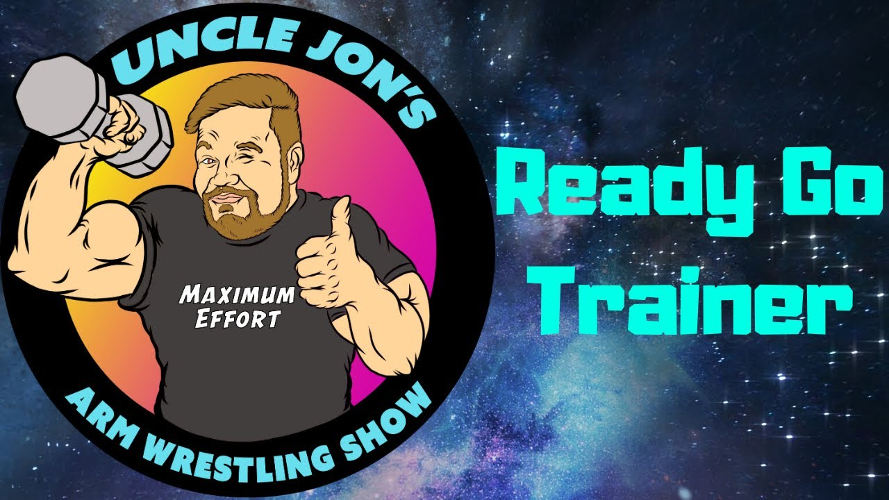 Uncle Jon's Ready Go Trainer -  The Ultimate Arm Wrestling Technology!