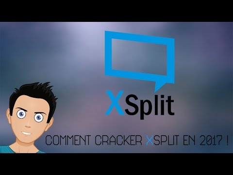 TUTO : COMMENT CRACKER XSPLIT EN 2017 [FR]