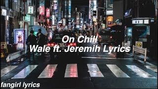 On Chill || Wale ft. Jeremih Lyrics