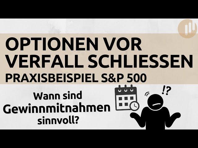 Warum wir Optionen vor Verfall schließen | Praxisbeispiel S&P 500