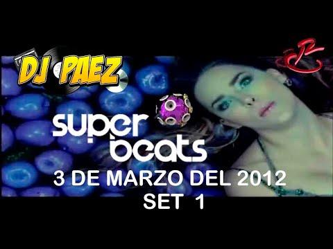 Super Beats 3 de marzo 2012 parte 1 DJ PAEZ
