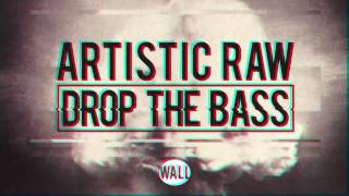 Artistic Raw - Drop The Bass (OUT NOW)