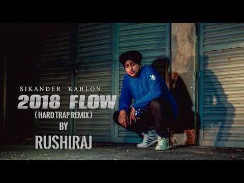'SIKANDER KAHLON-2018 FLOW' ( HARD TRAP REMIX ) | RUSHIRAJ | 2018