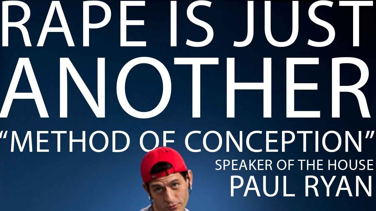 """Rape Is Just Another """"Method Of Conception"""" Paul Ryan - YouTube"""