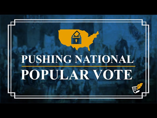 Pushing the National Popular Vote | Constitution Corner
