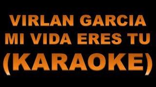 Mi vida eres tu - Virlan Garcia (KARAOKE)