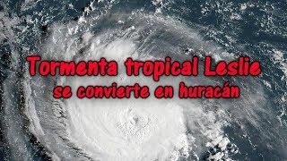 Tormenta tropical Leslie se convierte en huracán. Actualizado