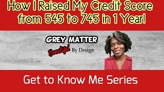 How I RAISED MY CREDIT SCORE 200 (Two Hundred) POINTS in 1 YR! | # 2 Get to Know Me Series