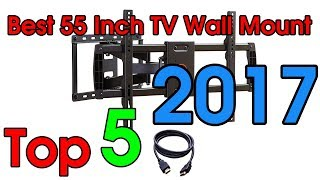 Best 55 Inch TV Wall Mount 2017 - 2018 | Top 5 Full Motion TV Wall Mount To Buy