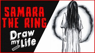 SAMARA - THE RING 💀 DRAW MY LIFE // HORROR