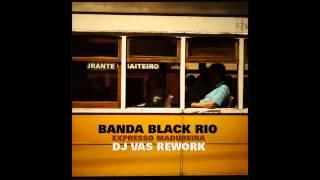 Banda Black Rio - Expresso Madureira (Dj Vas Rework)
