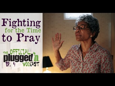 War Room -- Fighting for the Time to Pray -- Plugged In Vodcast -- Episode 4