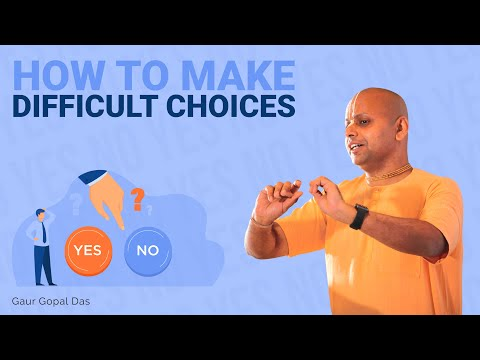 How to make DIFFICULT choices by Gaur Gopal das