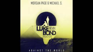 Morgan Page feat. Michael S. - Against The World (Luke Bond Multicolor Radio Edit)