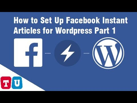 How to Set Up Facebook Instant Articles for Wordpress Part 1/3