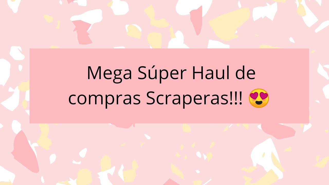 Mega Super Haul de compras Scraperas!!!.