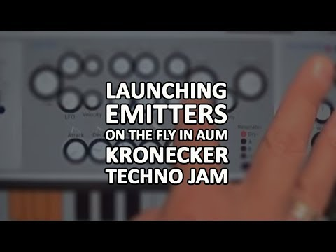 Launching Emitters: Kronecker Techno Jam In AUM