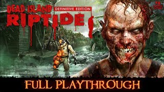 Dead Island Riptide : Definitive Edition |Full Playthrough| Gameplay Walkthrough No Commentary