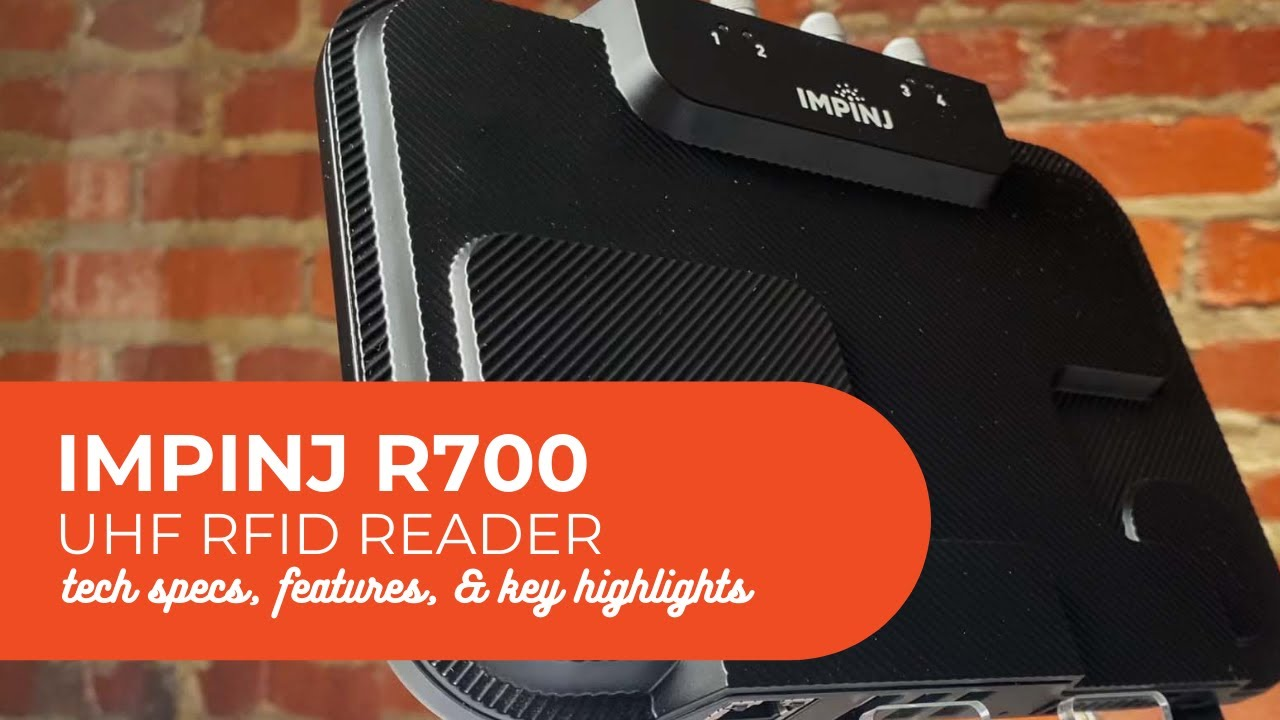 Download Impinj R700 UHF RFID Reader Overview   Product Specs, Features & Key Highlights