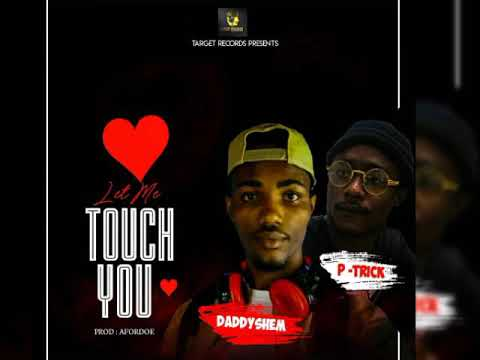 Daddy Shem Ft P-Trick (Let Me Touch You)