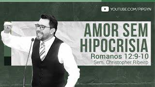 Amor sem Hipocrisia - Romanos 12:9-10 | Sem. Christopher Ribeiro