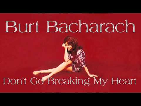 Burt Bacharach ~ Don't Go Breaking My Heart