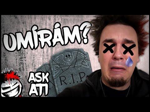 UMÍRÁM? - Ask Ati #67