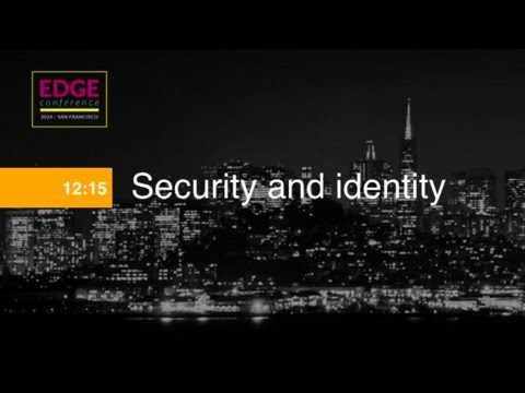 EdgeConf 4: Security and Identity