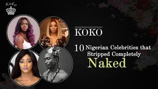 10 Nigerian Celebrities That Stripped Completely Naked