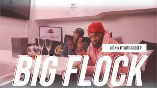 (NEW) BIG FLOCK EXCLUSIVE INTERVIEW - KICKIN IT WIT GUCCI P